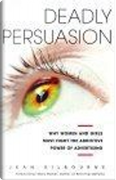 Deadly Persuasion by Jean Kilbourne, Mary Pipher