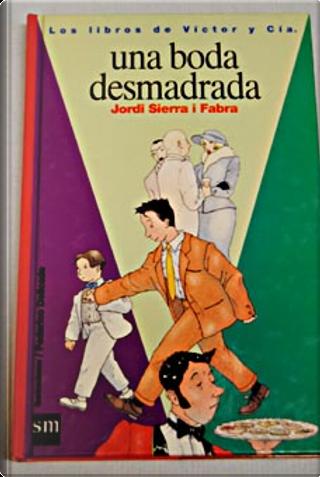 Una boda desmadrada by Jordi Sierra i Fabra
