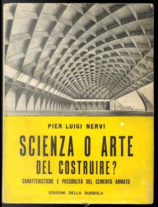 Scienza o arte del costruire? by Pier Luigi Nervi