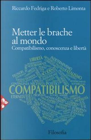 Metter le brache al mondo. Compatibilismo, conoscenza e libertà by Riccardo Fedriga