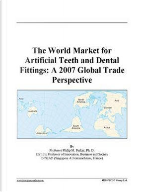The World Market for Artificial Teeth and Dental Fittings by Philip M. Parker