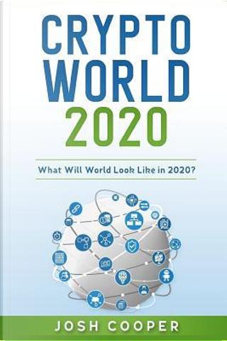Crypto World 2020 by Josh Cooper