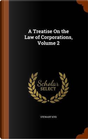 A Treatise on the Law of Corporations, Volume 2 by Stewart Kyd