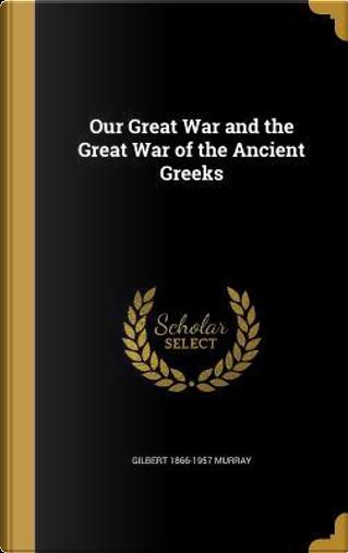 OUR GRT WAR & THE GRT WAR OF T by Gilbert 1866-1957 Murray