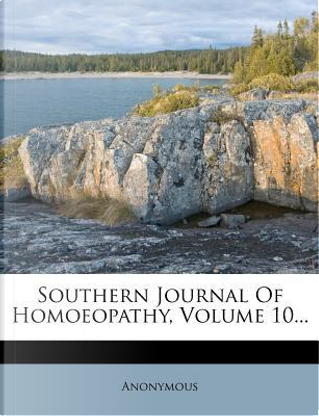 Southern Journal of Homoeopathy, Volume 10. by ANONYMOUS