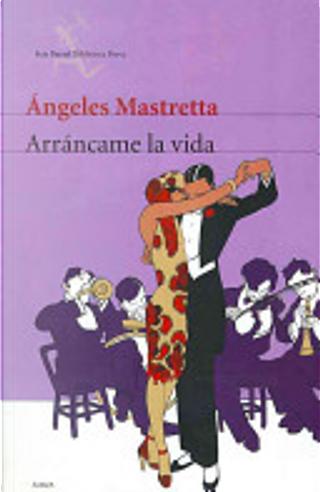 Arráncame la vida by Angeles Mastretta