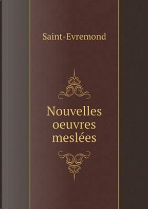 Nouvelles Oeuvres Meslees by Saint-Evremond