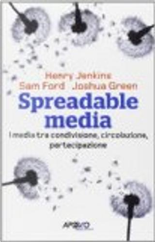 Spreadable media by Henry Jenkins, Joshua Green, Sam Ford