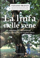 La linfa nelle vene. Alberografie a Nord-Ovest lungo gli itinerari dei grandi alberi by Tiziano Fratus