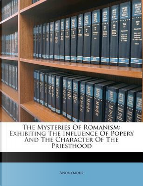 The Mysteries of Romanism by ANONYMOUS
