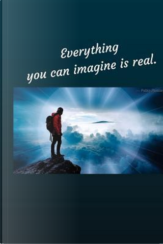 Everything you can imagine is real by Abbey Stone