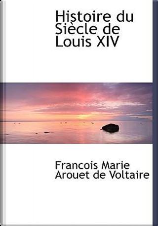 Histoire Du Siecle De Louis XIV by Voltaire