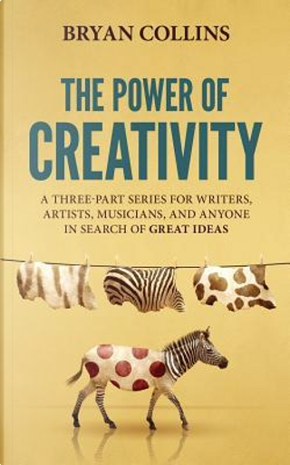 The Power of Creativity by Bryan Collins