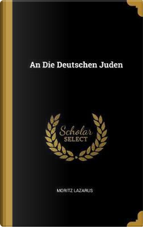 An Die Deutschen Juden by Moritz Lazarus