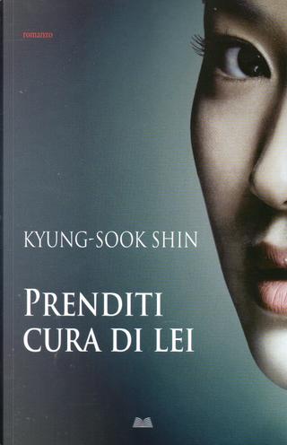 Prenditi cura di lei by Kyung-sook Shin