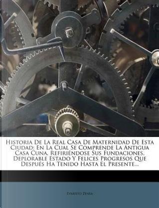 Historia de La Real Casa de Maternidad de Esta Ciudad by Evaristo Zenea