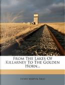 From the Lakes of Killarney to the Golden Horn... by Henry Martyn Field