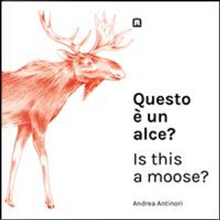 Questo è un alce?-Is this a moose? by Andrea Antinori