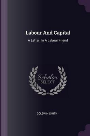 Labour and Capital by Goldwin Smith