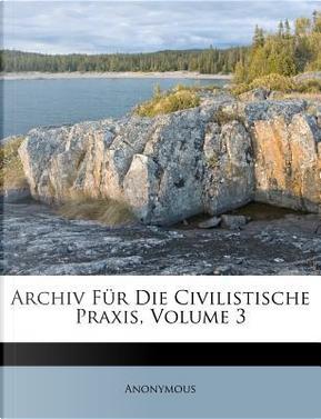 Archiv Fur Die Civilistische Praxis, Dritter Band. Erstes Heft. by ANONYMOUS