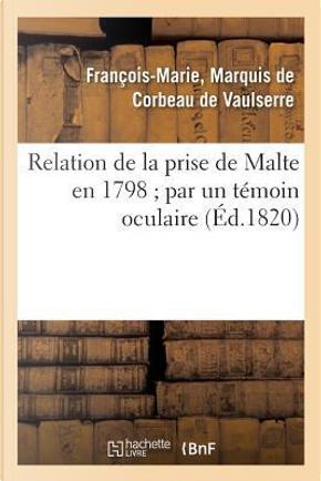 Relation de la Prise de Malte en 1798  par un Témoin Oculaire by De Corbeau de Vaulse