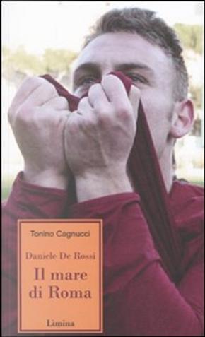 Daniele De Rossi. Il mare di Roma by Tonino Cagnucci