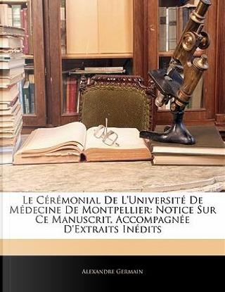 Le Crmonial de L'Universit de Mdecine de Montpellier by Alexandre Germain