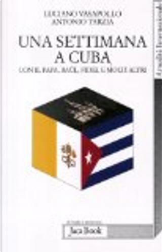 Una settimana a Cuba col papa, Raul, Castro ed altri by Antonio Tarzia