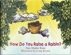 How Do You Raise a Raisin? by Pam Munoz Ryan