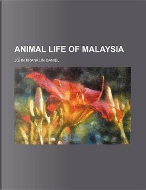 Animal Life of Malaysia by John Franklin Daniel