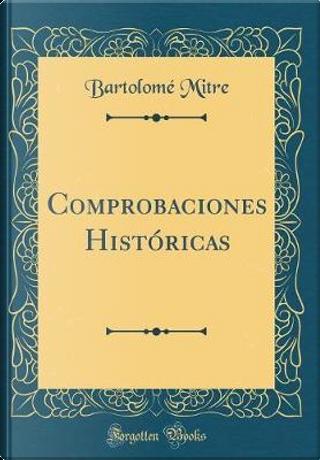 Comprobaciones Históricas (Classic Reprint) by Bartolomé Mitre