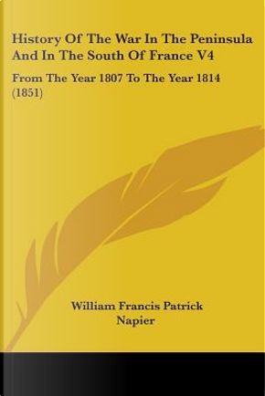 History of the War in the Peninsula and in the South of France V4 by William Francis Patrick Napier