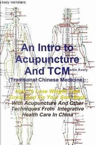 An Intro to Acupuncture And Tcm (Traditional Chinese Medicine) by Martin Avery