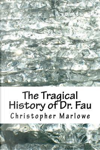 The Tragical History of Dr. Fau by Christopher Marlowe