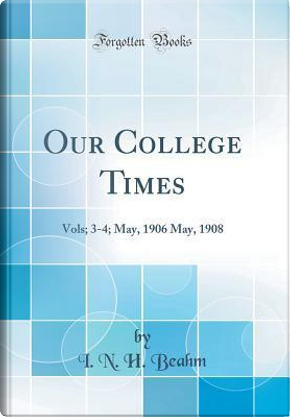 Our College Times by I. N. H. Beahm