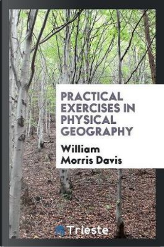 Practical Exercises in Physical Geography by William Morris Davis