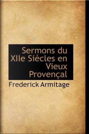 Sermons Du Xiie Siecles En Vieux Provencal by Frederick Armitage