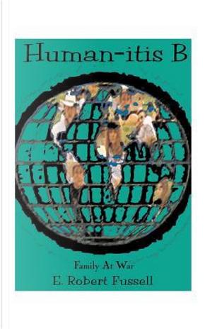Human-Itis B by E. Robert Fussell
