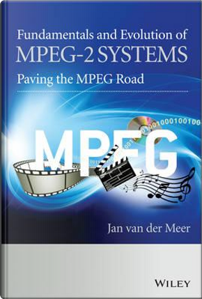 Fundamentals and Evolution of MPEG-2 Systems by Jan van der Meer