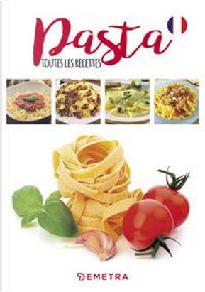 Pasta. Toutes les recettes by Aa.vv.