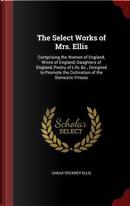 The Select Works of Mrs. Ellis by Sarah Stickney Ellis