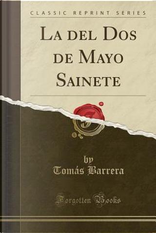 La del Dos de Mayo Sainete (Classic Reprint) by Tomás Barrera