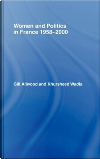 Women and Politics in France 1958-2000 by Dr Gill Allwood