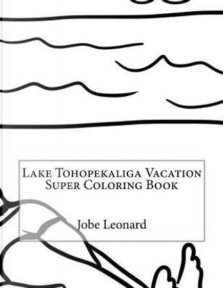 Lake Tohopekaliga Vacation Super Coloring Book by Jobe Leonard