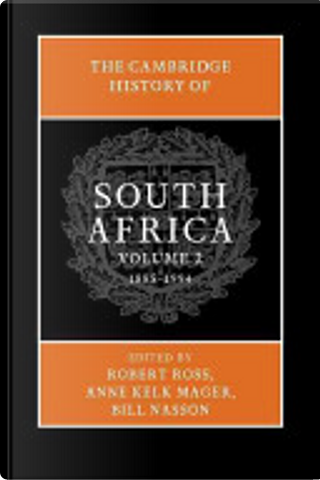 The Cambridge History of South Africa: 1885-1994 by Robert Ross