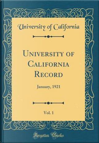 University of California Record, Vol. 1 by University Of California