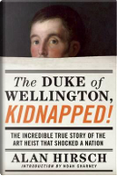 The Duke of Wellington, Kidnapped! by Alan Hirsch