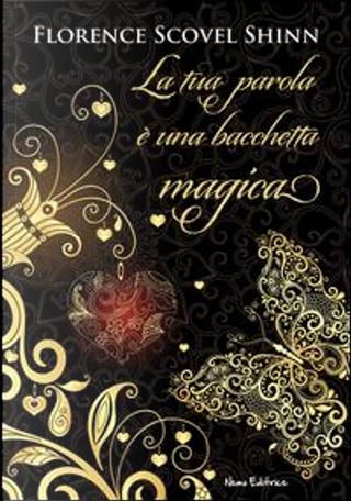 La tua parola è una bacchetta magica by Florence Scovel Shinn