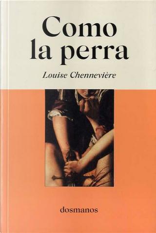 Como la perra by Louise Chennevière