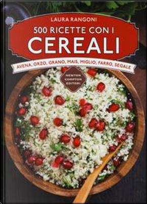 500 ricette con i cereali by Laura Rangoni